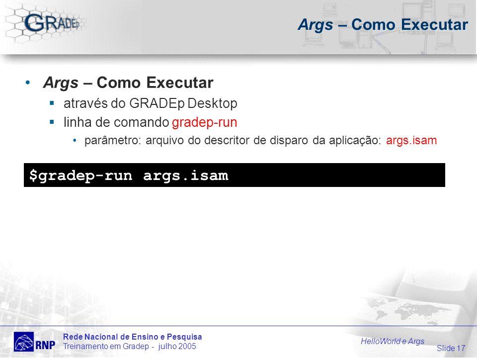 Slide 17 Rede Nacional de Ensino e Pesquisa Treinamento em Gradep - julho 2005 HelloWorld e Args Args – Como Executar através do GRADEp Desktop linha