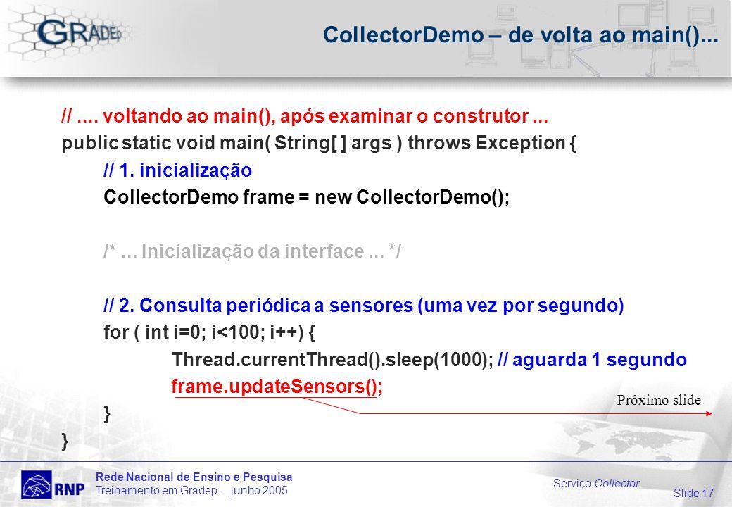 Slide 17 Rede Nacional de Ensino e Pesquisa Treinamento em Gradep - junho 2005 Serviço Collector CollectorDemo – de volta ao main()...