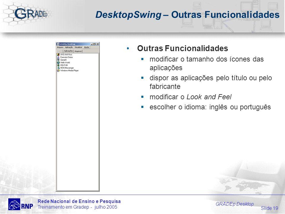 Slide 19 Rede Nacional de Ensino e Pesquisa Treinamento em Gradep - julho 2005 GRADEp Desktop DesktopSwing – Outras Funcionalidades Outras Funcionalid