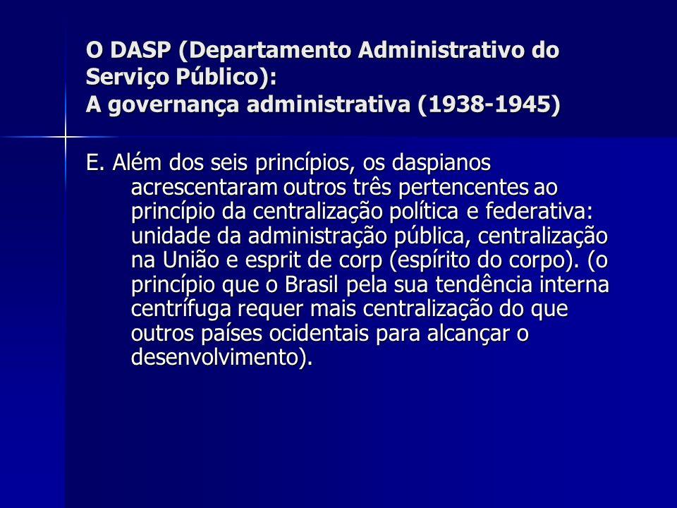 O DASP (Departamento Administrativo do Serviço Público): A governança administrativa (1938-1945) E. Além dos seis princípios, os daspianos acrescentar