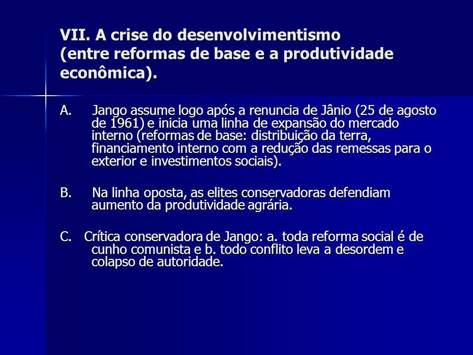 VII. A crise do desenvolvimentismo (entre reformas de base e a produtividade econômica). A. Jango assume logo após a renuncia de Jânio (25 de agosto d