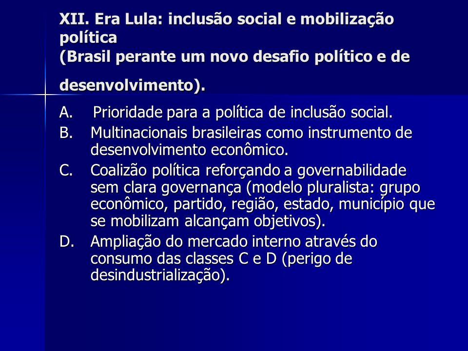 XII. Era Lula: inclusão social e mobilização política (Brasil perante um novo desafio político e de desenvolvimento). A. Prioridade para a política de