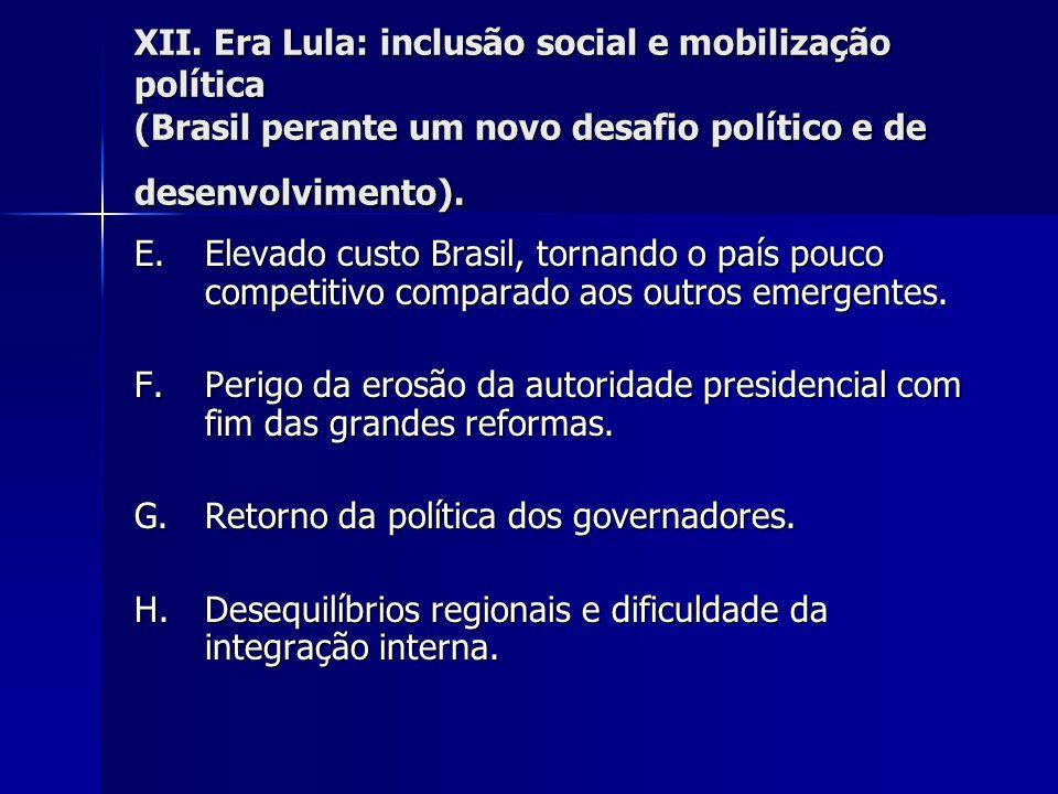 XII. Era Lula: inclusão social e mobilização política (Brasil perante um novo desafio político e de desenvolvimento). E.Elevado custo Brasil, tornando