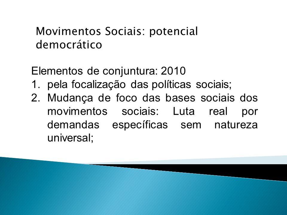 Elementos de conjuntura: 2010 1.pela focalização das políticas sociais; 2.Mudança de foco das bases sociais dos movimentos sociais: Luta real por dema