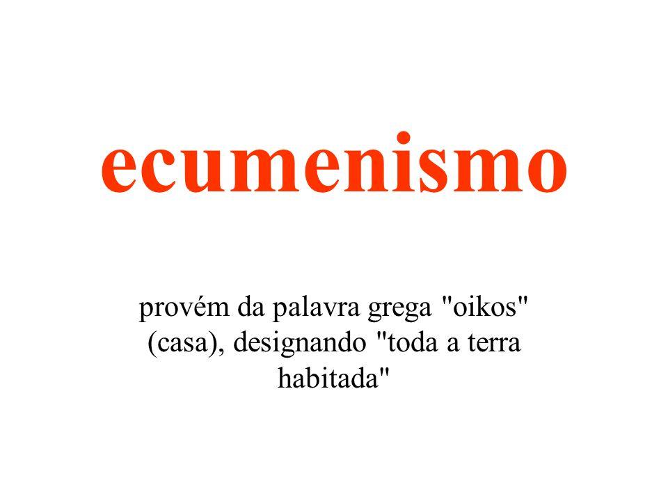 ecumenismo provém da palavra grega