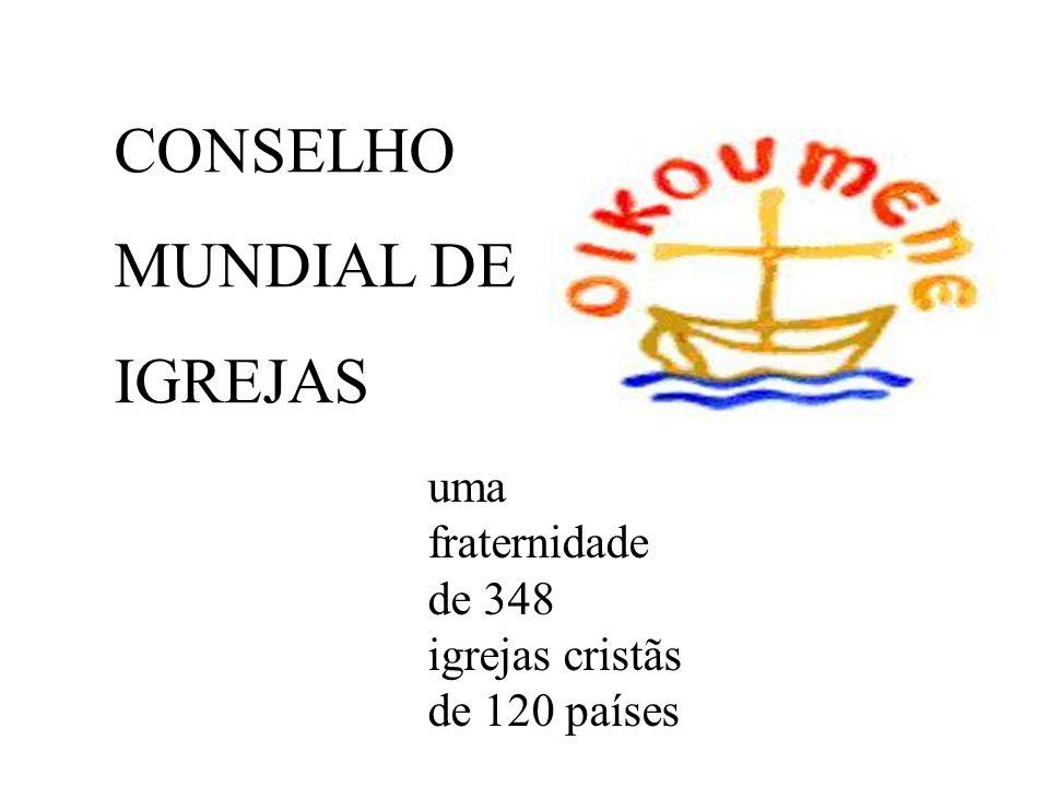 uma fraternidade de 348 igrejas cristãs de 120 países CONSELHO MUNDIAL DE IGREJAS