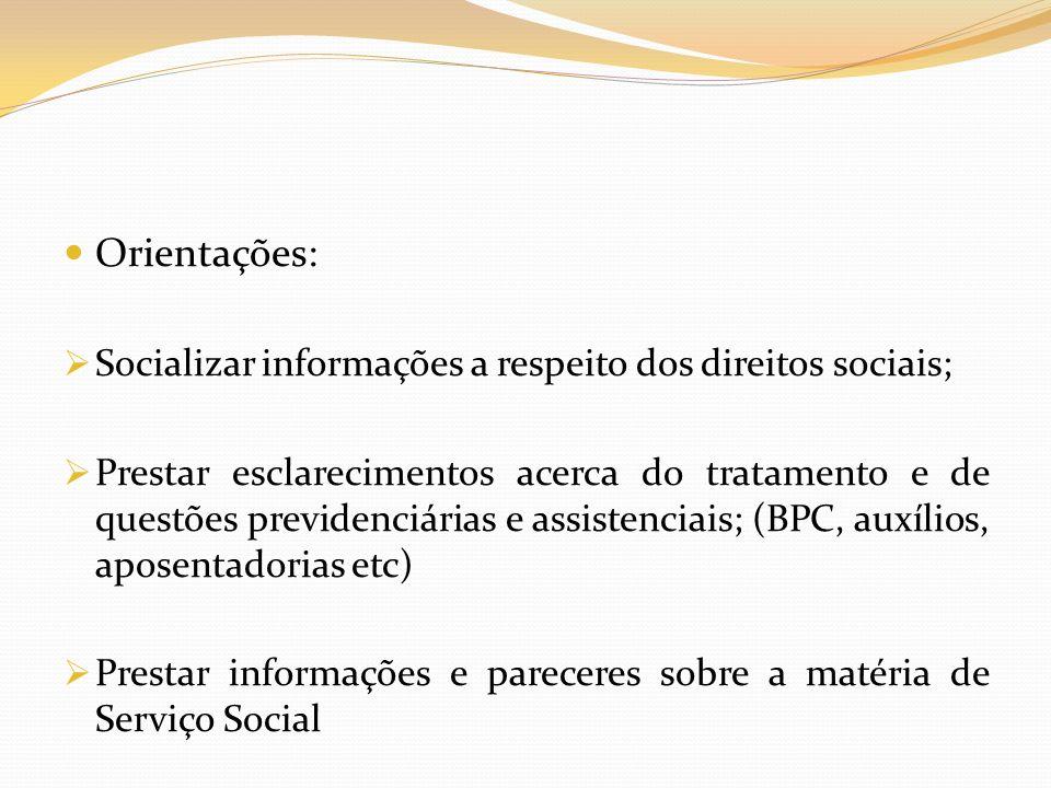 Orientações: Socializar informações a respeito dos direitos sociais; Prestar esclarecimentos acerca do tratamento e de questões previdenciárias e assi
