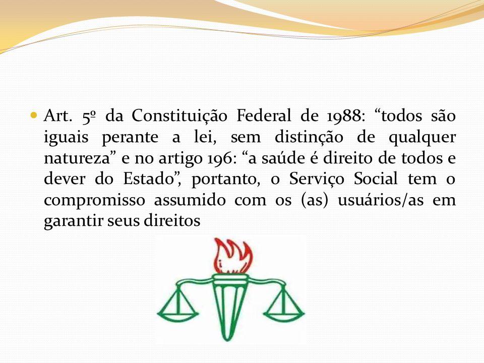 Art. 5º da Constituição Federal de 1988: todos são iguais perante a lei, sem distinção de qualquer natureza e no artigo 196: a saúde é direito de todo