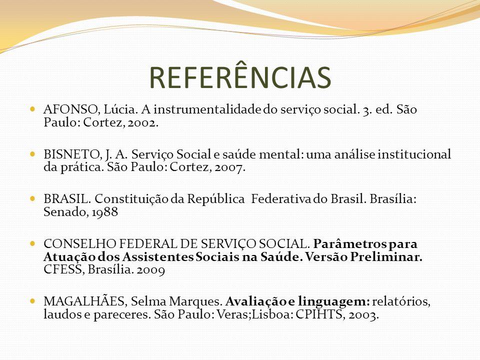 REFERÊNCIAS AFONSO, Lúcia. A instrumentalidade do serviço social. 3. ed. São Paulo: Cortez, 2002. BISNETO, J. A. Serviço Social e saúde mental: uma an