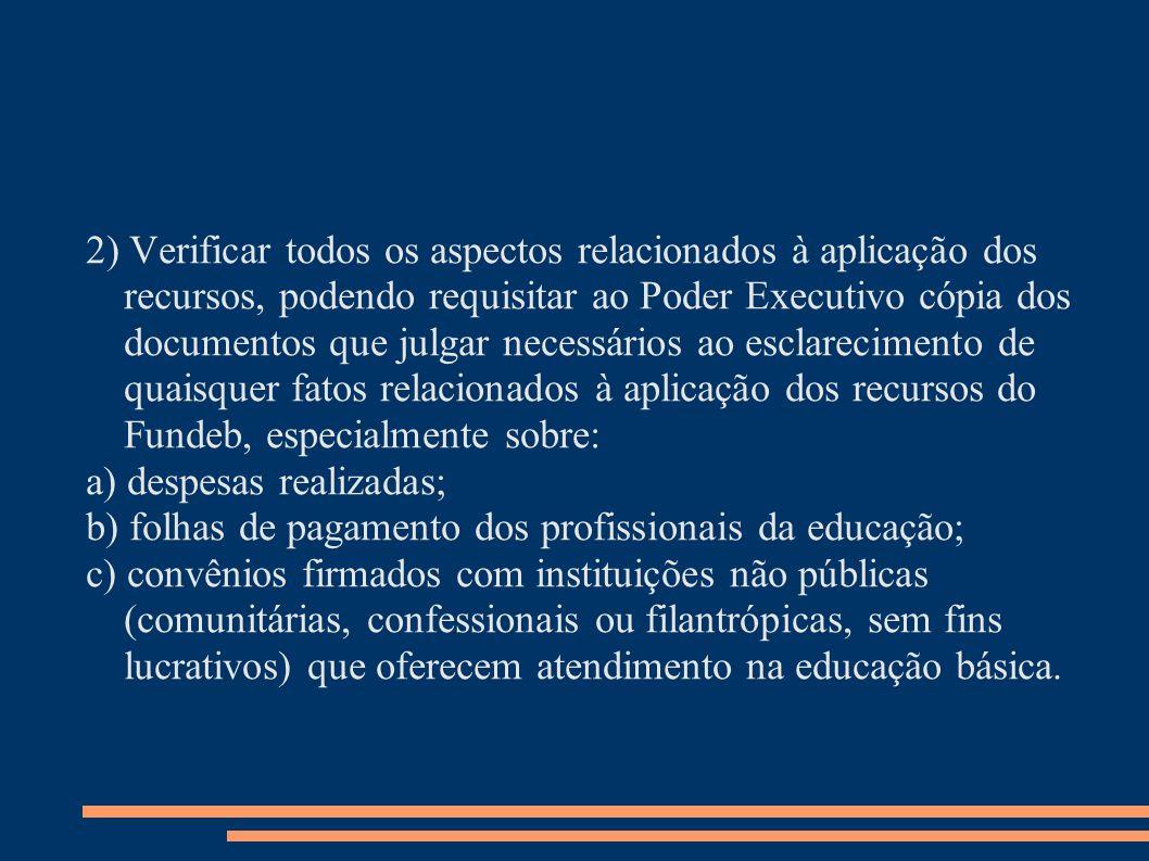 2) Verificar todos os aspectos relacionados à aplicação dos recursos, podendo requisitar ao Poder Executivo cópia dos documentos que julgar necessário