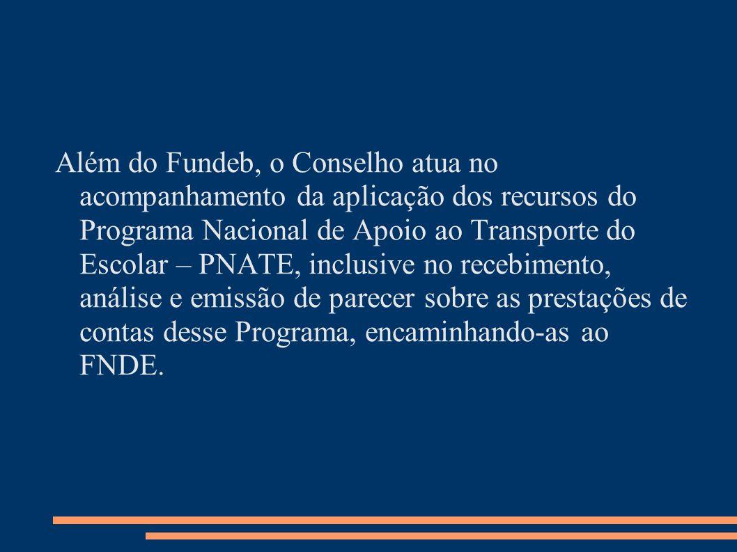 Além do Fundeb, o Conselho atua no acompanhamento da aplicação dos recursos do Programa Nacional de Apoio ao Transporte do Escolar – PNATE, inclusive