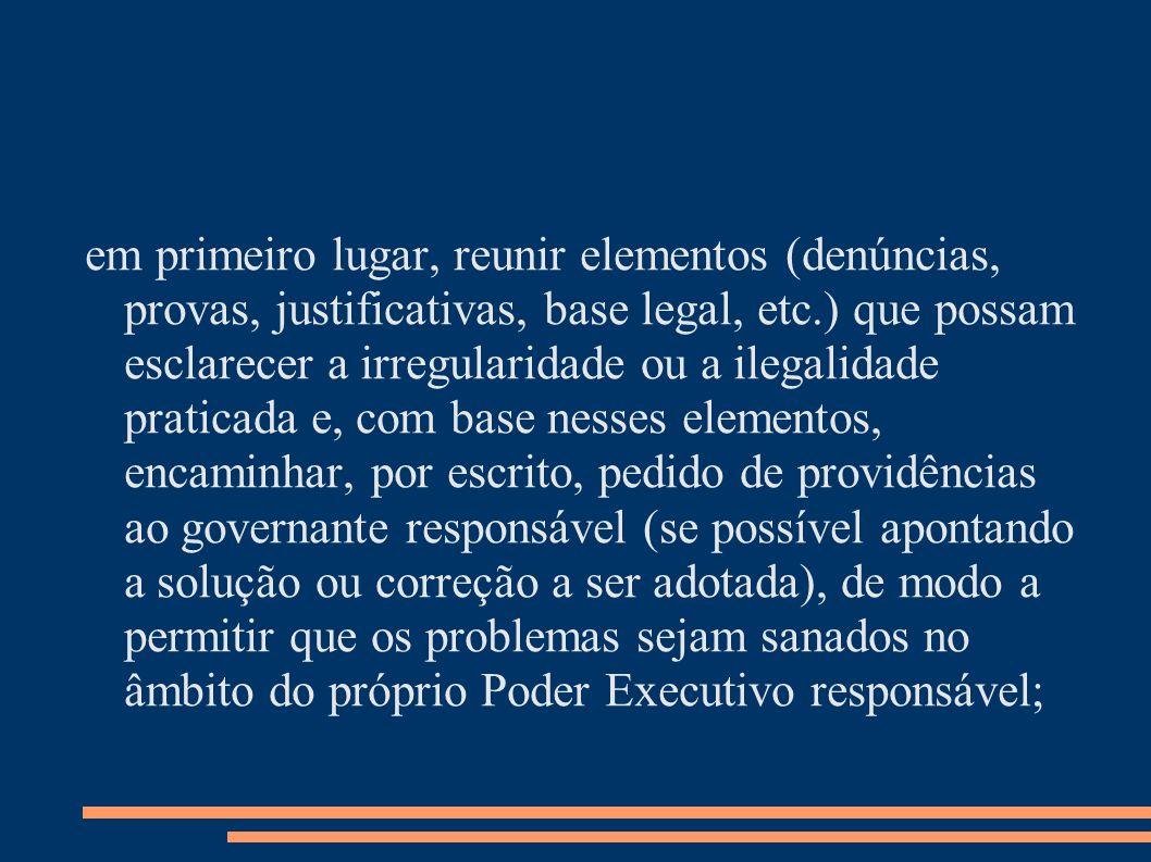 em primeiro lugar, reunir elementos (denúncias, provas, justificativas, base legal, etc.) que possam esclarecer a irregularidade ou a ilegalidade prat