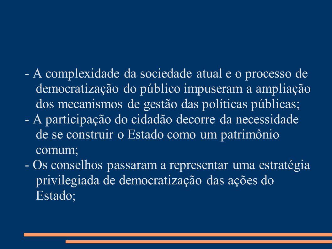- A complexidade da sociedade atual e o processo de democratização do público impuseram a ampliação dos mecanismos de gestão das políticas públicas; -
