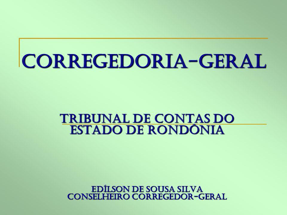 CORREGEDORIA-GERAL TRIBUNAL DE CONTAS DO ESTADO DE RONDÔNIA Edílson de Sousa silva Conselheiro Corregedor-geral