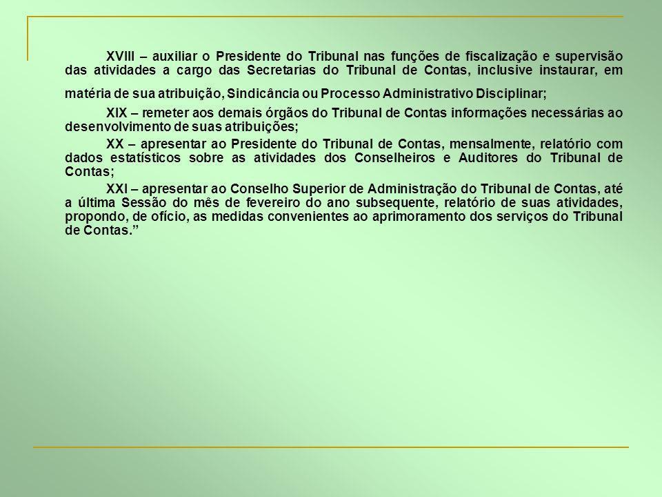XVIII – auxiliar o Presidente do Tribunal nas funções de fiscalização e supervisão das atividades a cargo das Secretarias do Tribunal de Contas, inclu