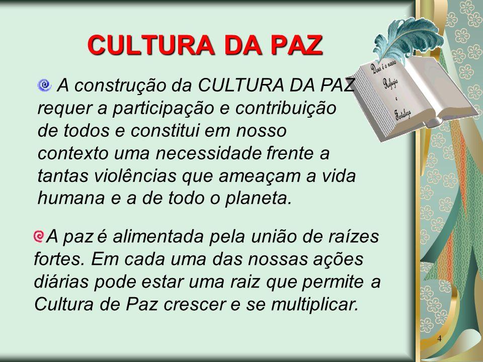 4 CULTURA DA PAZ A construção da CULTURA DA PAZ requer a participação e contribuição de todos e constitui em nosso contexto uma necessidade frente a t