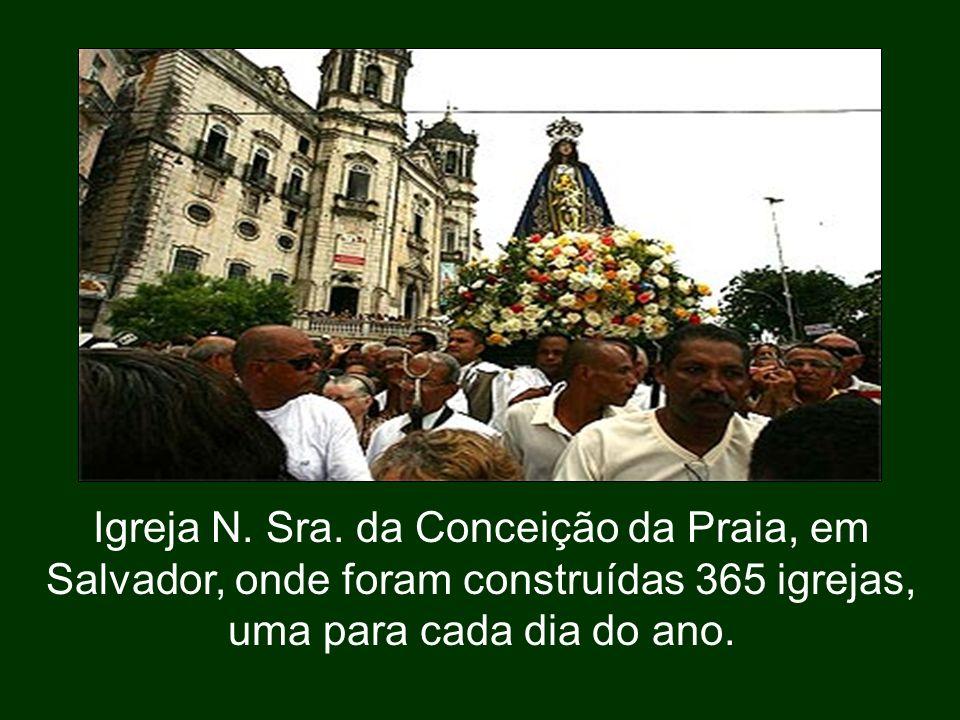 Igreja N. Sra. da Conceição da Praia, em Salvador, onde foram construídas 365 igrejas, uma para cada dia do ano.