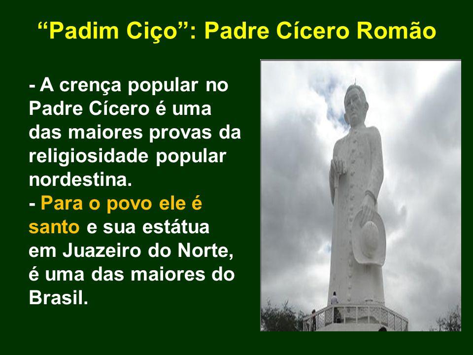 Padim Ciço: Padre Cícero Romão - A crença popular no Padre Cícero é uma das maiores provas da religiosidade popular nordestina. - Para o povo ele é sa
