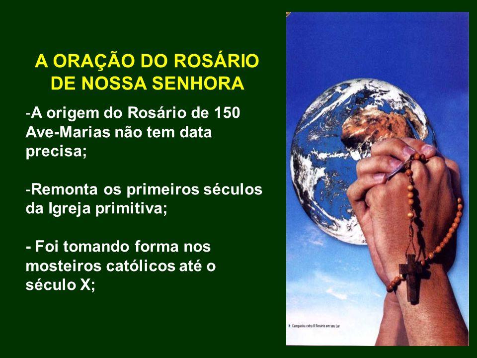 A ORAÇÃO DO ROSÁRIO DE NOSSA SENHORA -A origem do Rosário de 150 Ave-Marias não tem data precisa; -Remonta os primeiros séculos da Igreja primitiva; -