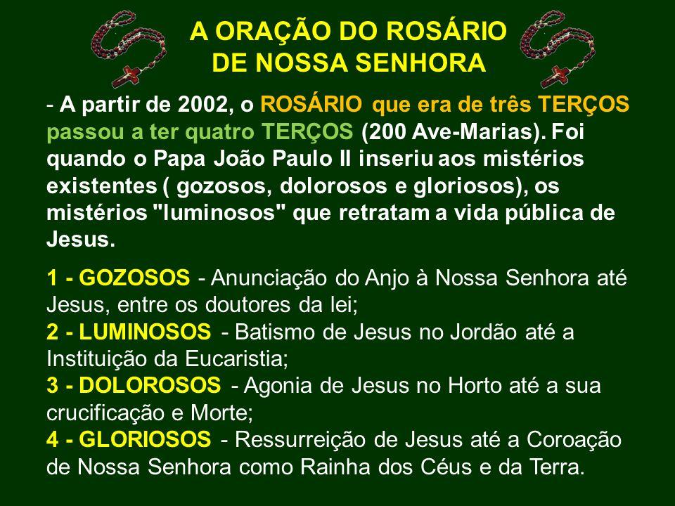 A ORAÇÃO DO ROSÁRIO DE NOSSA SENHORA - A partir de 2002, o ROSÁRIO que era de três TERÇOS passou a ter quatro TERÇOS (200 Ave-Marias). Foi quando o Pa