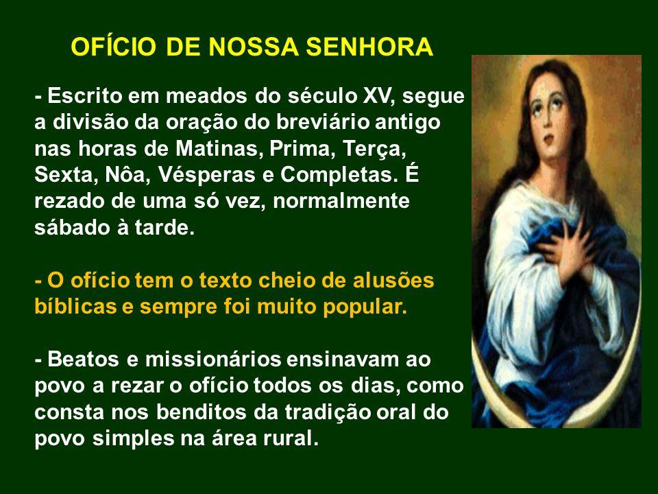OFÍCIO DE NOSSA SENHORA - Escrito em meados do século XV, segue a divisão da oração do breviário antigo nas horas de Matinas, Prima, Terça, Sexta, Nôa
