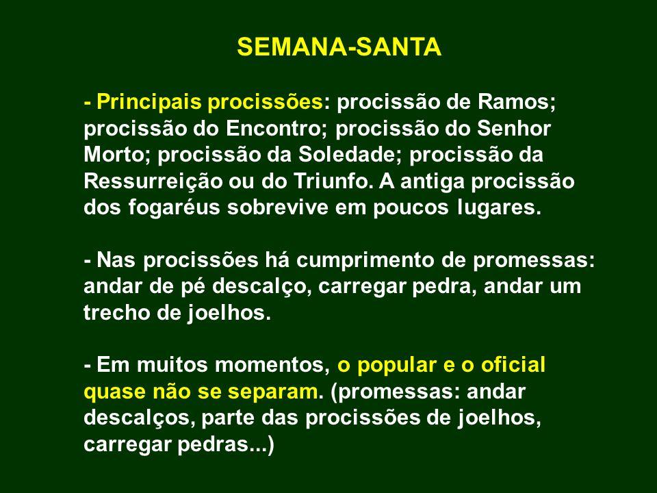 SEMANA-SANTA - Principais procissões: procissão de Ramos; procissão do Encontro; procissão do Senhor Morto; procissão da Soledade; procissão da Ressur