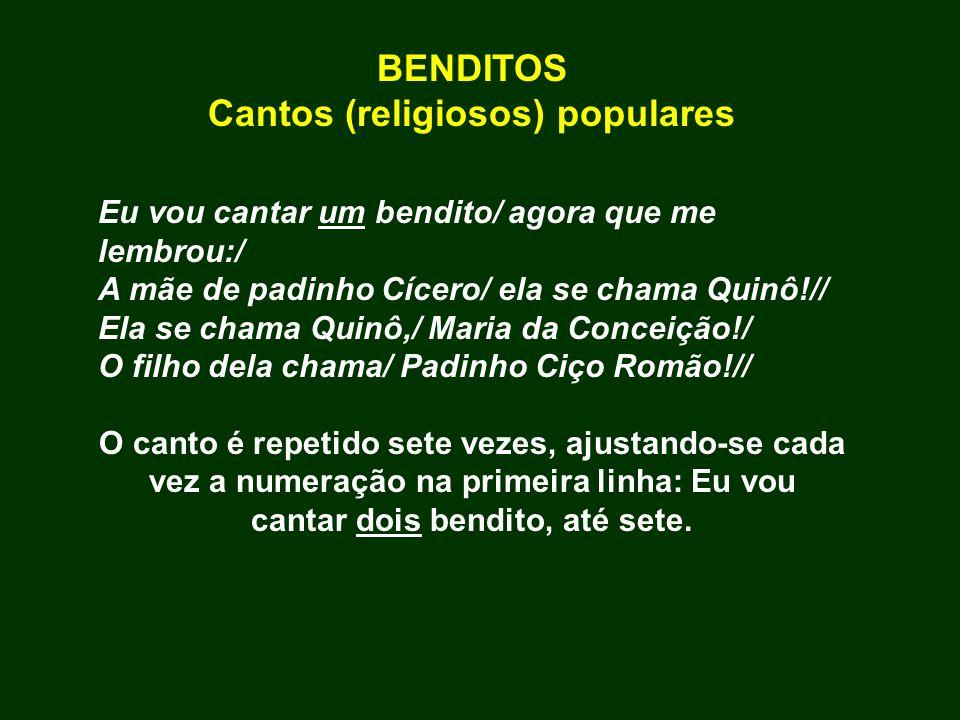 BENDITOS Cantos (religiosos) populares Eu vou cantar um bendito/ agora que me lembrou:/ A mãe de padinho Cícero/ ela se chama Quinô!// Ela se chama Qu