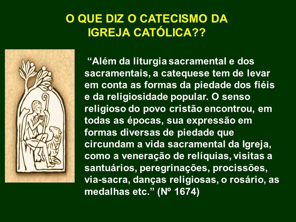 Além da liturgia sacramental e dos sacramentais, a catequese tem de levar em conta as formas da piedade dos fiéis e da religiosidade popular. O senso