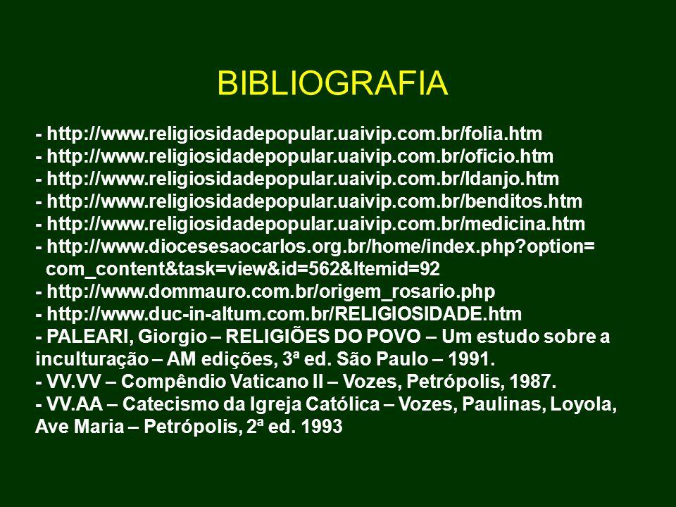 BIBLIOGRAFIA - http://www.religiosidadepopular.uaivip.com.br/folia.htm - http://www.religiosidadepopular.uaivip.com.br/oficio.htm - http://www.religio