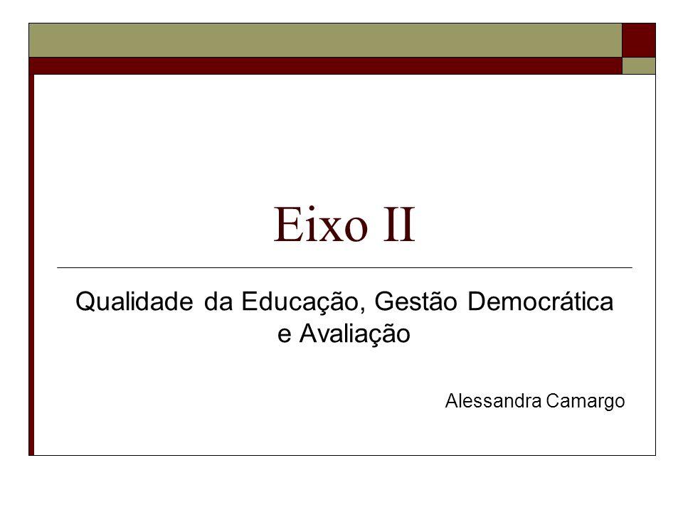 Qualidade da Educação, Gestão Democrática e Avaliação Implicância da discussão: Garantia do direito à Educação; Programas e Ações Articuladas; Acompanhamento e avaliação da sociedade;