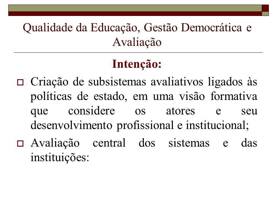 Qualidade da Educação, Gestão Democrática e Avaliação Intenção: Criação de subsistemas avaliativos ligados às políticas de estado, em uma visão format