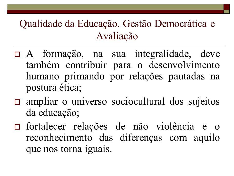 Qualidade da Educação, Gestão Democrática e Avaliação A formação, na sua integralidade, deve também contribuir para o desenvolvimento humano primando