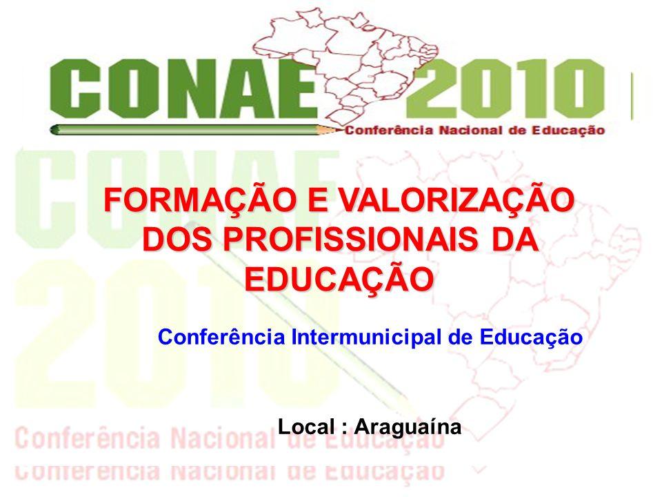 Conferência Intermunicipal de Educação Local : Araguaína FORMAÇÃO E VALORIZAÇÃO DOS PROFISSIONAIS DA EDUCAÇÃO