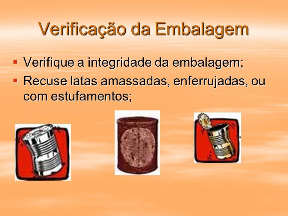 Verificação da Embalagem Verifique a integridade da embalagem; Verifique a integridade da embalagem; Recuse latas amassadas, enferrujadas, ou com estu
