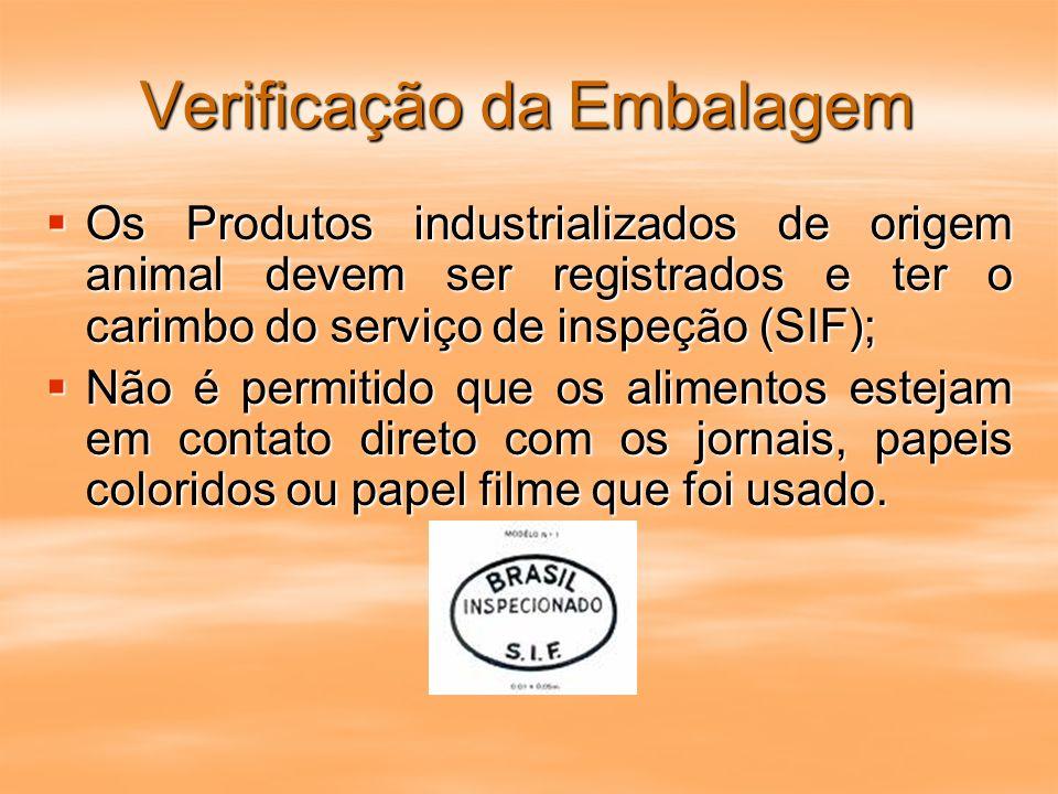Verificação da Embalagem Os Produtos industrializados de origem animal devem ser registrados e ter o carimbo do serviço de inspeção (SIF); Os Produtos