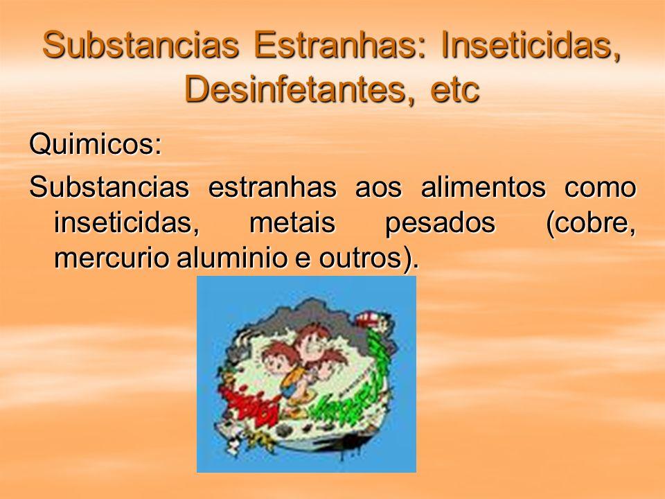Substancias Estranhas: Inseticidas, Desinfetantes, etc Quimicos: Substancias estranhas aos alimentos como inseticidas, metais pesados (cobre, mercurio