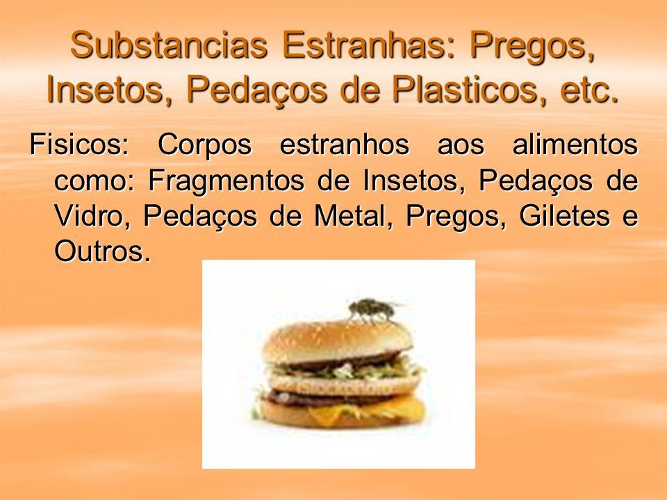 Substancias Estranhas: Pregos, Insetos, Pedaços de Plasticos, etc. Fisicos: Corpos estranhos aos alimentos como: Fragmentos de Insetos, Pedaços de Vid