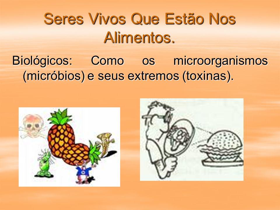 Seres Vivos Que Estão Nos Alimentos. Biológicos: Como os microorganismos (micróbios) e seus extremos (toxinas).