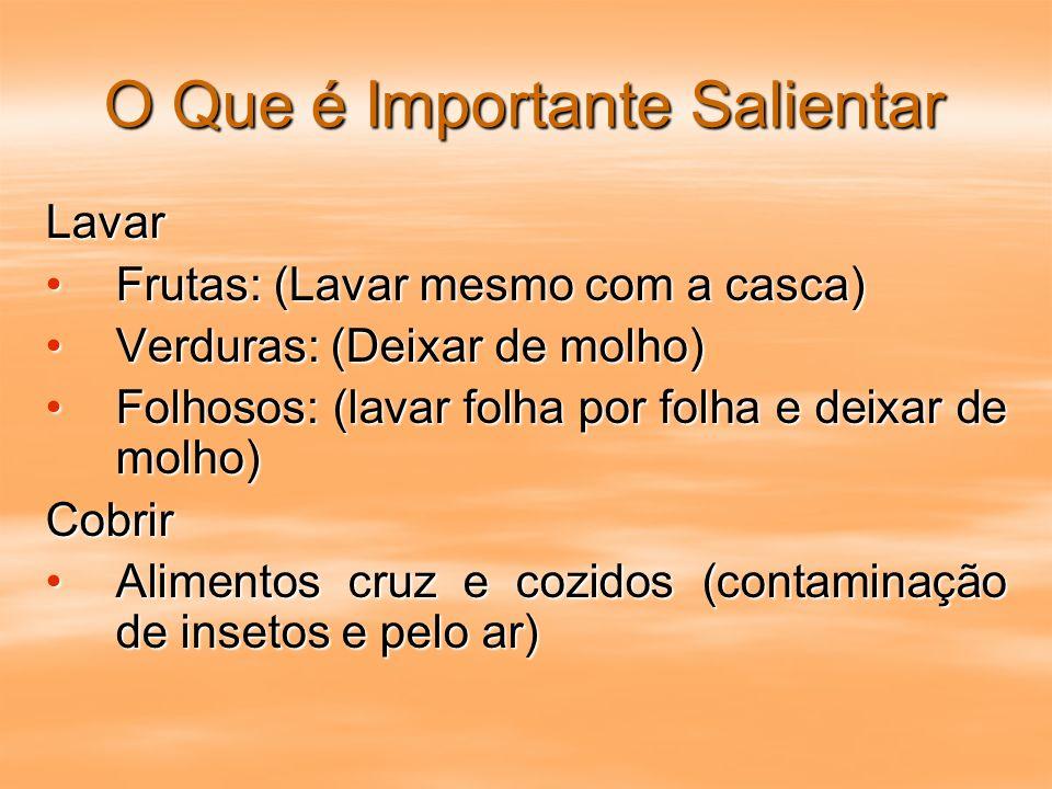 O Que é Importante Salientar Lavar Frutas: (Lavar mesmo com a casca)Frutas: (Lavar mesmo com a casca) Verduras: (Deixar de molho)Verduras: (Deixar de