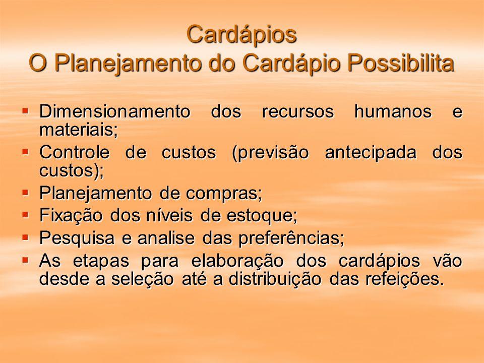 Cardápios O Planejamento do Cardápio Possibilita Dimensionamento dos recursos humanos e materiais; Dimensionamento dos recursos humanos e materiais; C