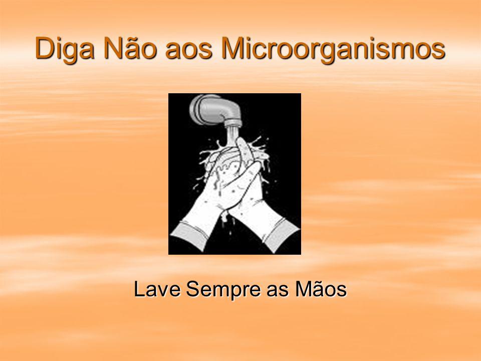 Diga Não aos Microorganismos Lave Sempre as Mãos