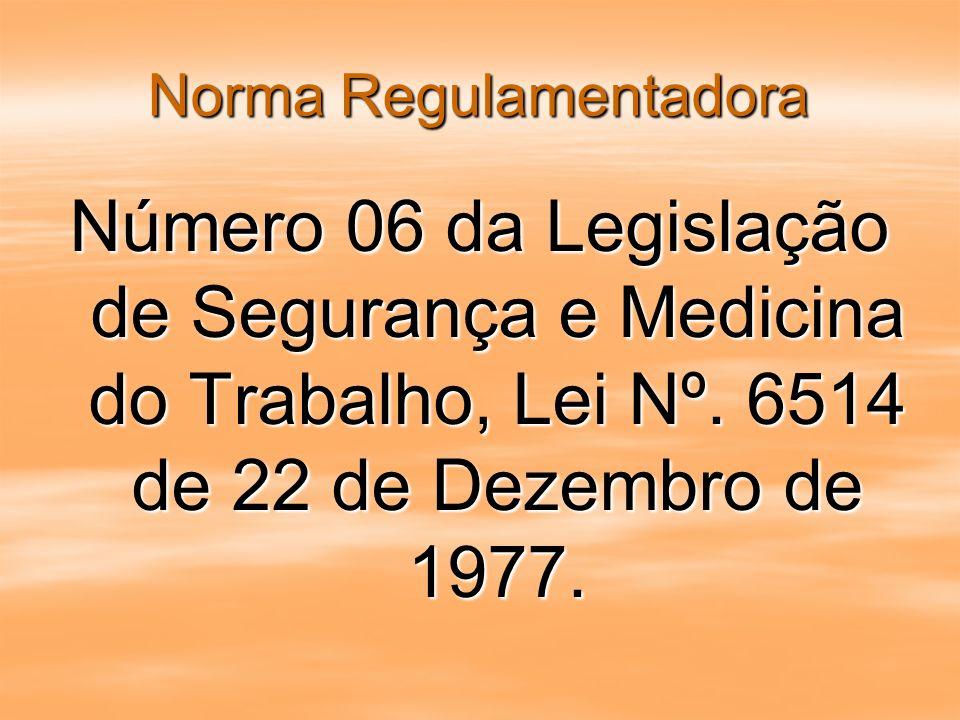 Norma Regulamentadora Número 06 da Legislação de Segurança e Medicina do Trabalho, Lei Nº. 6514 de 22 de Dezembro de 1977.