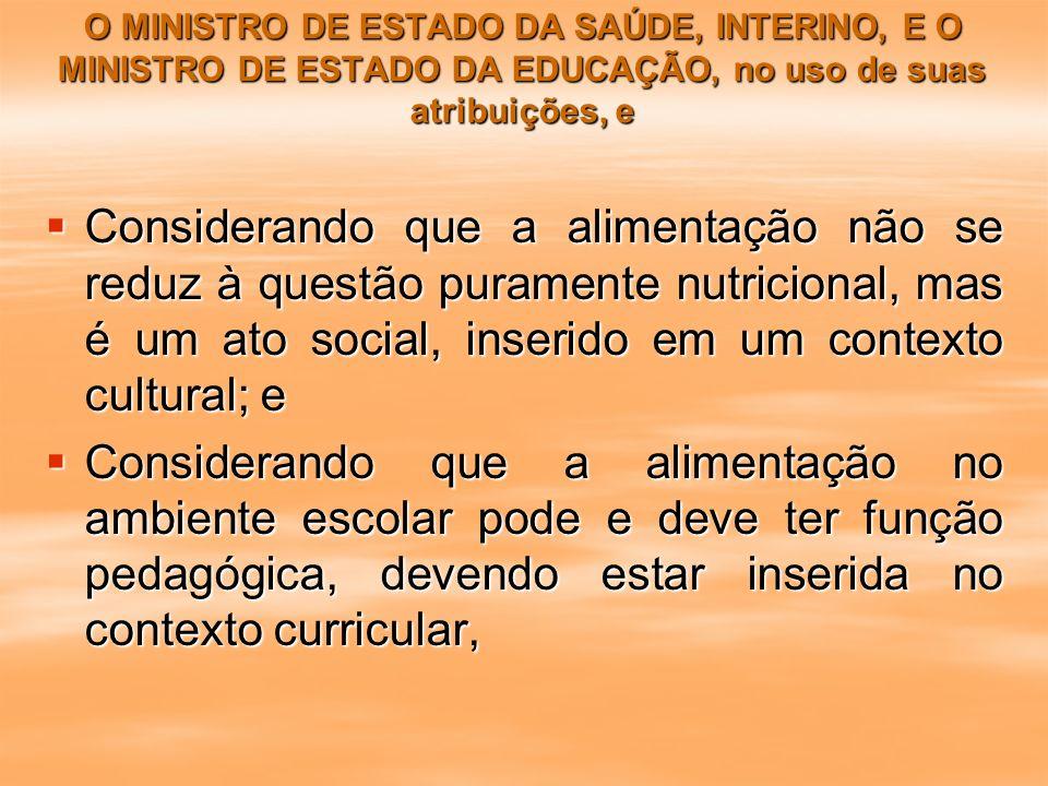 O MINISTRO DE ESTADO DA SAÚDE, INTERINO, E O MINISTRO DE ESTADO DA EDUCAÇÃO, no uso de suas atribuições, e O MINISTRO DE ESTADO DA SAÚDE, INTERINO, E