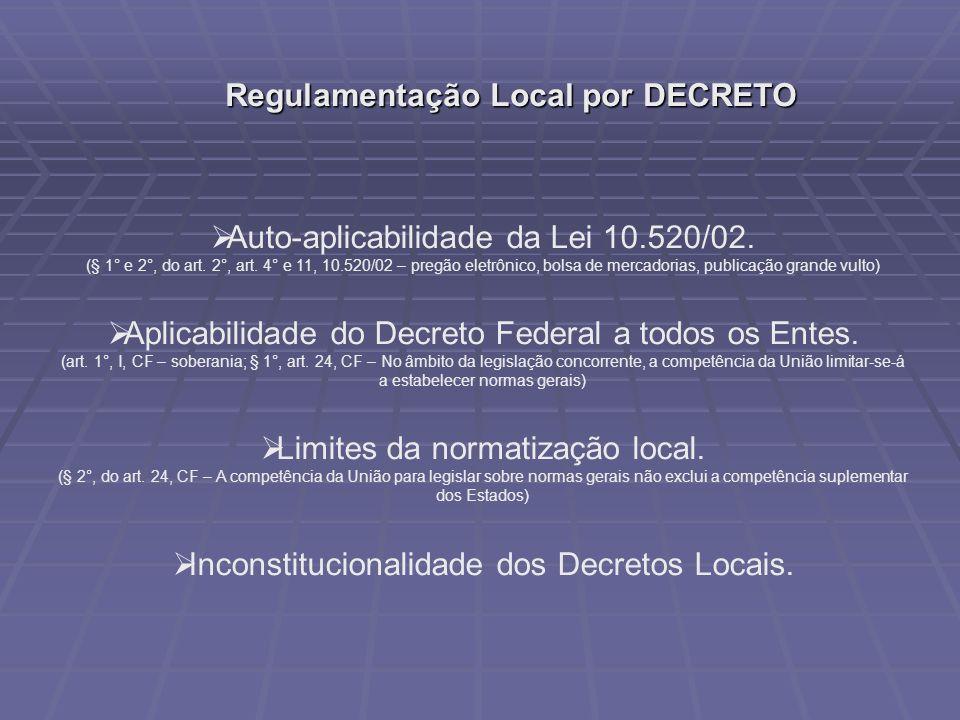 Regulamentação Local por DECRETO Auto-aplicabilidade da Lei 10.520/02. (§ 1° e 2°, do art. 2°, art. 4° e 11, 10.520/02 – pregão eletrônico, bolsa de m