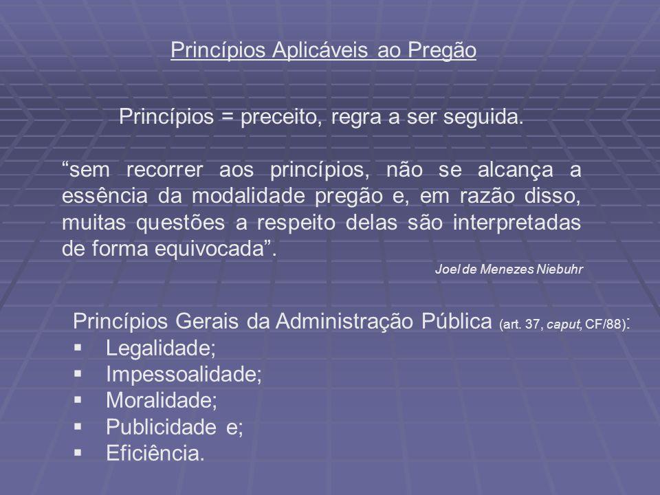 Princípios Aplicáveis ao Pregão Princípios Gerais da Administração Pública (art. 37, caput, CF/88) : Legalidade; Impessoalidade; Moralidade; Publicida
