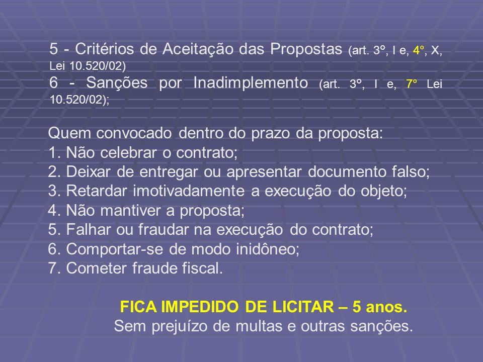 5 - Critérios de Aceitação das Propostas (art. 3°, I e, 4°, X, Lei 10.520/02) 6 - Sanções por Inadimplemento (art. 3°, I e, 7° Lei 10.520/02); Quem co
