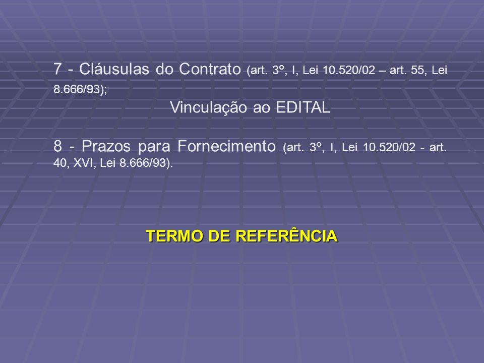 7 - Cláusulas do Contrato (art. 3°, I, Lei 10.520/02 – art. 55, Lei 8.666/93); Vinculação ao EDITAL 8 - Prazos para Fornecimento (art. 3°, I, Lei 10.5