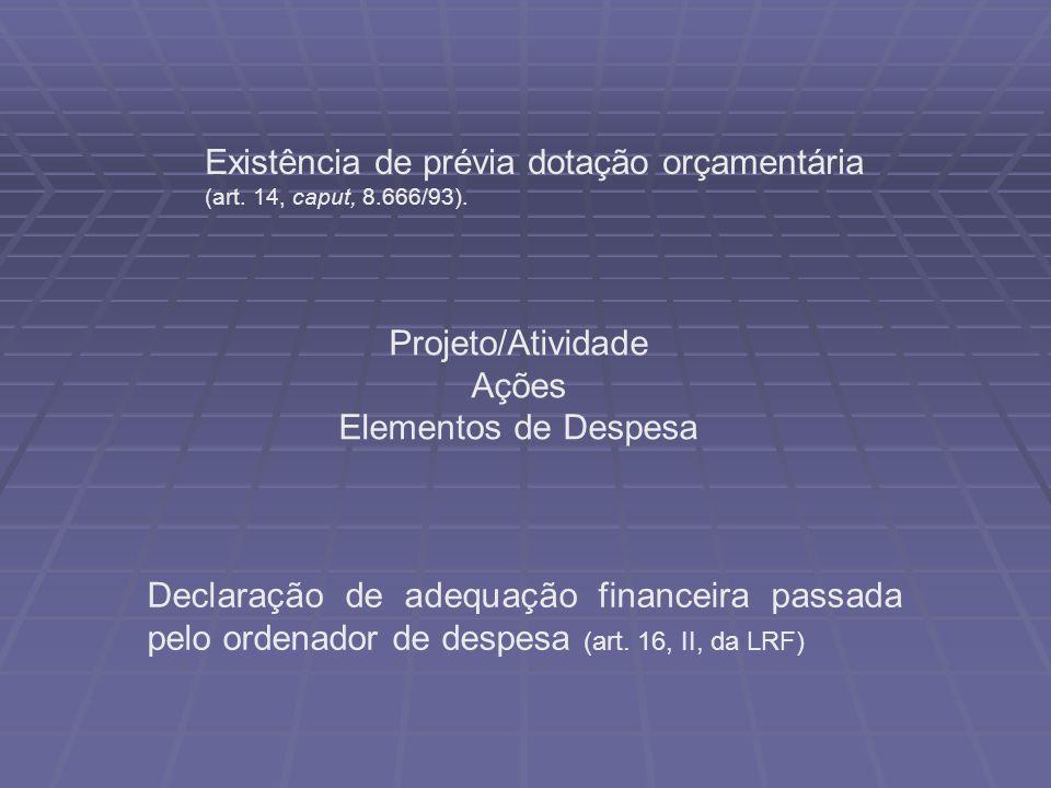 Existência de prévia dotação orçamentária (art. 14, caput, 8.666/93). Projeto/Atividade Ações Elementos de Despesa Declaração de adequação financeira