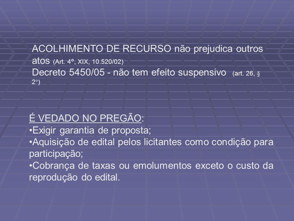 ACOLHIMENTO DE RECURSO não prejudica outros atos (Art. 4°, XIX, 10.520/02) Decreto 5450/05 - não tem efeito suspensivo (art. 26, § 2 ° ) É VEDADO NO P