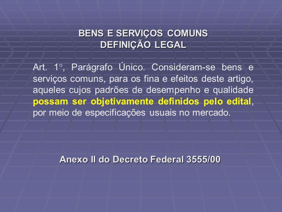 BENS E SERVIÇOS COMUNS DEFINIÇÃO LEGAL Art. 1 °, Parágrafo Único. Consideram-se bens e serviços comuns, para os fina e efeitos deste artigo, aqueles c